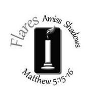 FLARES AMISS SHADOWS MATTHEW 5:15-16