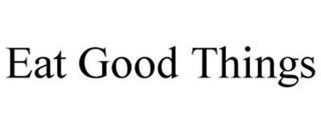 EAT GOOD THINGS