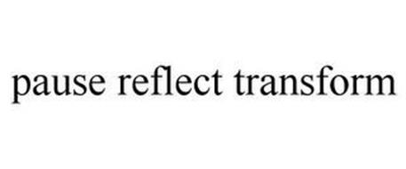 PAUSE REFLECT TRANSFORM