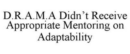 D.R.A.M.A DIDN'T RECEIVE APPROPRIATE MENTORING ON ADAPTABILITY