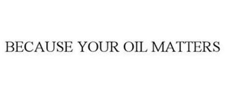 BECAUSE YOUR OIL MATTERS