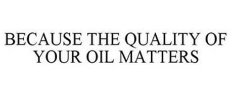 BECAUSE THE QUALITY OF YOUR OIL MATTERS