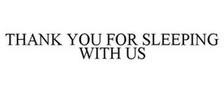 THANK YOU FOR SLEEPING WITH US