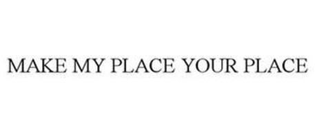 MAKE MY PLACE YOUR PLACE