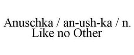 ANUSCHKA / AN-USH-KA / N. LIKE NO OTHER