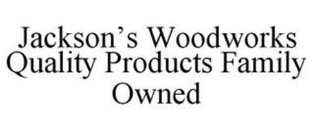 JACKSON'S WOODWORKS, LLC. QUALITY PRODUCTS FAMILY OWNED