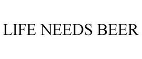 LIFE NEEDS BEER