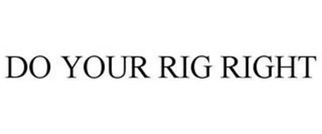 DO YOUR RIG RIGHT