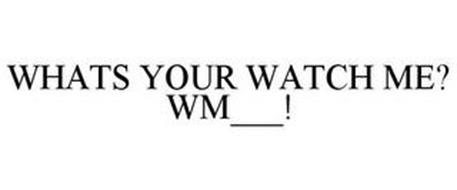 WHATS YOUR WATCH ME? WM___!