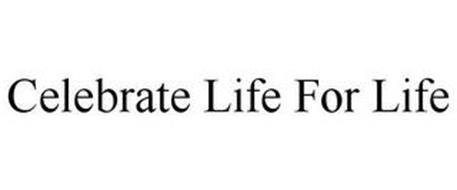 CELEBRATE LIFE FOR LIFE