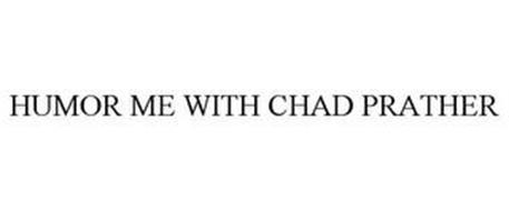 HUMOR ME WITH CHAD PRATHER