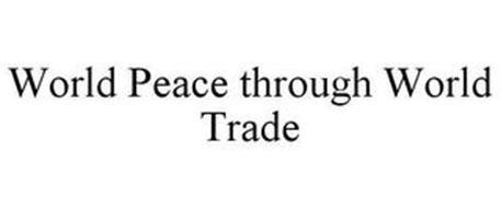WORLD PEACE THROUGH WORLD TRADE