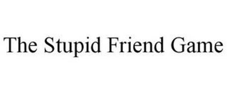 THE STUPID FRIEND GAME