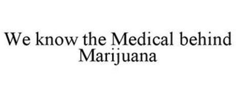 WE KNOW THE MEDICAL BEHIND MARIJUANA