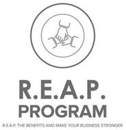R.E.A.P. PROGRAM R.E.A.P. THE BENEFITS AND MAKE YOUR BUSINESS STRONGER
