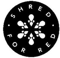 SHRED · FOR RED ·