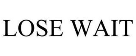 LOSE WAIT
