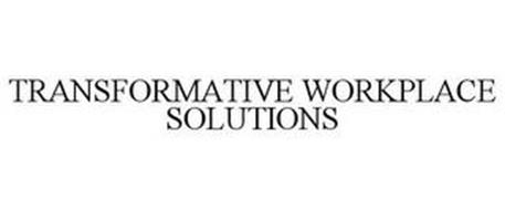 TRANSFORMATIVE WORKPLACE SOLUTIONS