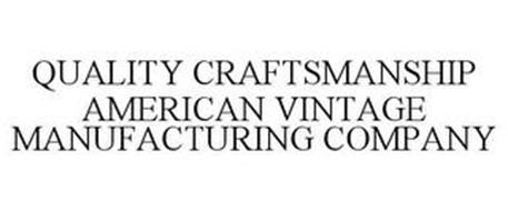 QUALITY CRAFTSMANSHIP AMERICAN VINTAGE MANUFACTURING COMPANY