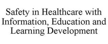 SAFETY IN HEALTHCARE WITH INFORMATION, EDUCATION AND LEARNING DEVELOPMENT