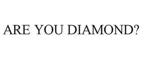 ARE YOU DIAMOND?