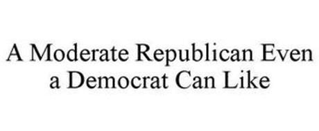 A MODERATE REPUBLICAN EVEN A DEMOCRAT CAN LIKE