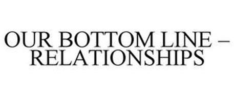 OUR BOTTOM LINE - RELATIONSHIPS