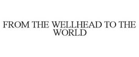 FROM THE WELLHEAD TO THE WORLD