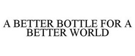 A BETTER BOTTLE FOR A BETTER WORLD