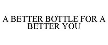 A BETTER BOTTLE FOR A BETTER YOU