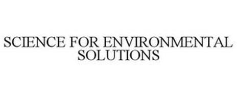 SCIENCE FOR ENVIRONMENTAL SOLUTIONS