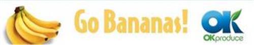 GO BANANAS! OK OK PRODUCE