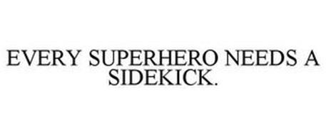 EVERY SUPERHERO NEEDS A SIDEKICK.