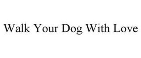 WALK YOUR DOG WITH LOVE
