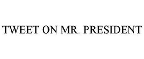 TWEET ON MR. PRESIDENT