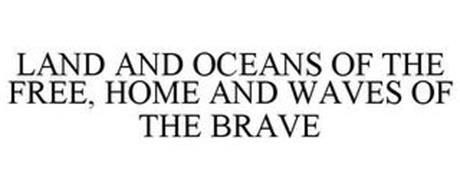 LAND AND OCEANS OF THE FREE, HOME AND WAVES OF THE BRAVE