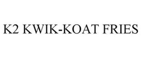 K2 KWIK-KOAT FRIES