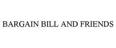 BARGAIN BILL AND FRIENDS