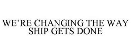 WE'RE CHANGING THE WAY SHIP GETS DONE