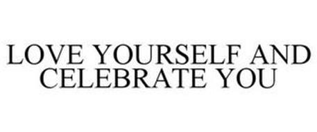 LOVE YOURSELF AND CELEBRATE YOU