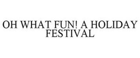 OH WHAT FUN! A HOLIDAY FESTIVAL