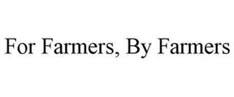 FOR FARMERS, BY FARMERS