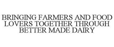 BRINGING FARMERS AND FOOD LOVERS TOGETHER THROUGH BETTER MADE DAIRY