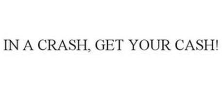 IN A CRASH, GET YOUR CASH!