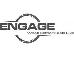 ENGAGE WHAT BETTER FEELS LIKE