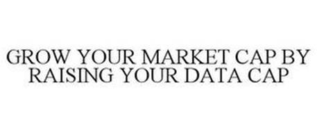GROW YOUR MARKET CAP BY RAISING YOUR DATA CAP