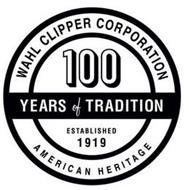 WAHL CLIPPER CORPORATION 100 YEARS OF TRADITION ESTABLISHED 1919 AMERICAN HERITAGE