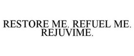 RESTORE ME. REFUEL ME. REJUVIME.