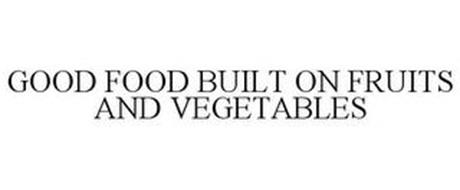 GOOD FOOD BUILT ON FRUITS AND VEGETABLES