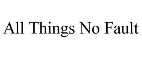 ALL THINGS NO FAULT